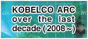 KOBELCO ARC over the last decade (2008~)